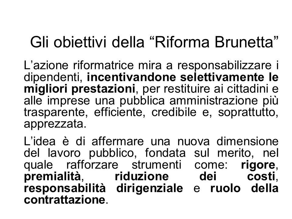 Gli obiettivi della Riforma Brunetta Lazione riformatrice mira a responsabilizzare i dipendenti, incentivandone selettivamente le migliori prestazioni
