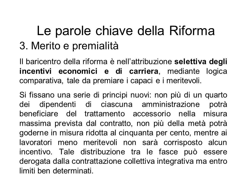 Le parole chiave della Riforma 3. Merito e premialità Il baricentro della riforma è nellattribuzione selettiva degli incentivi economici e di carriera