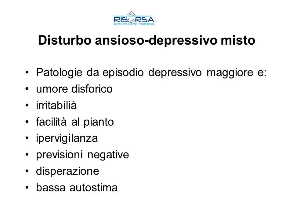 Disturbo ansioso-depressivo misto Patologie da episodio depressivo maggiore e: umore disforico irritabilià facilità al pianto ipervigilanza previsioni