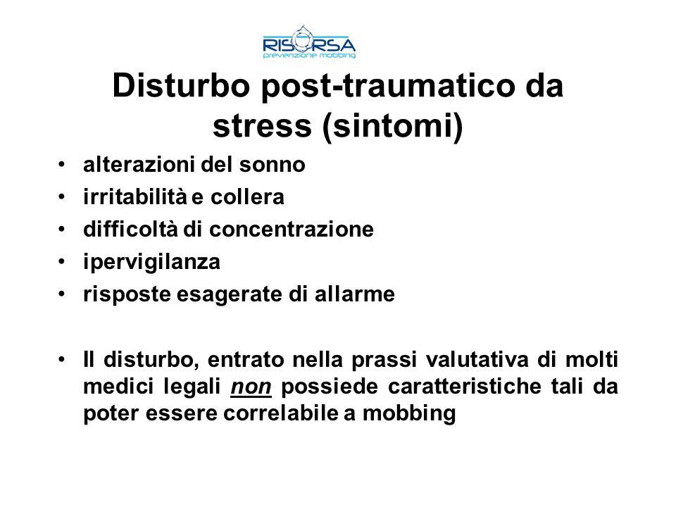 Disturbo post-traumatico da stress (sintomi) alterazioni del sonno irritabilità e collera difficoltà di concentrazione ipervigilanza risposte esagerat