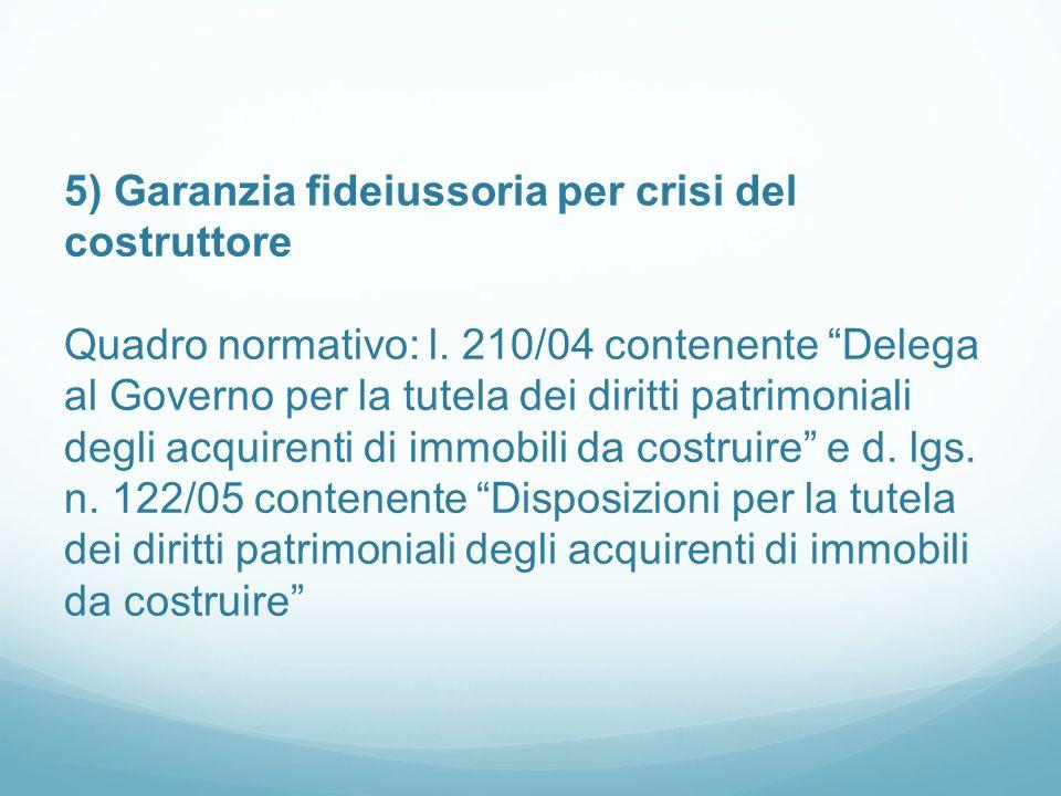 5) Garanzia fideiussoria per crisi del costruttore Quadro normativo: l.