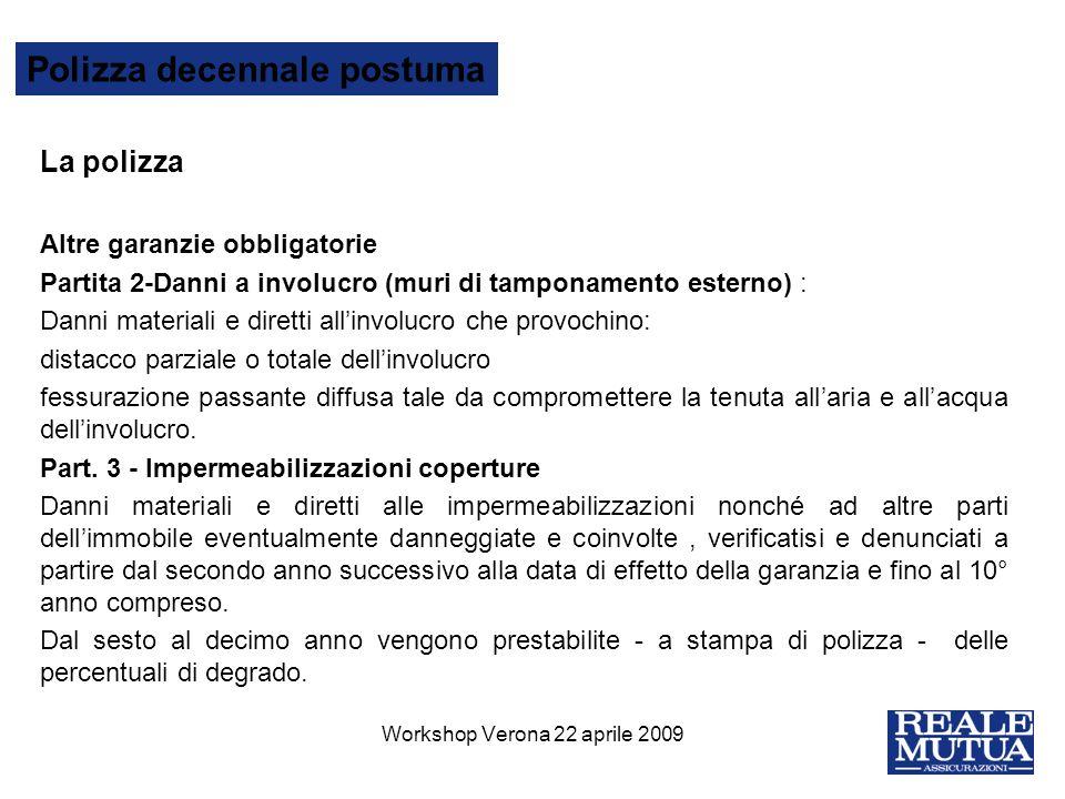 12 Polizza decennale postuma La polizza Altre garanzie obbligatorie Partita 2-Danni a involucro (muri di tamponamento esterno) : Danni materiali e dir