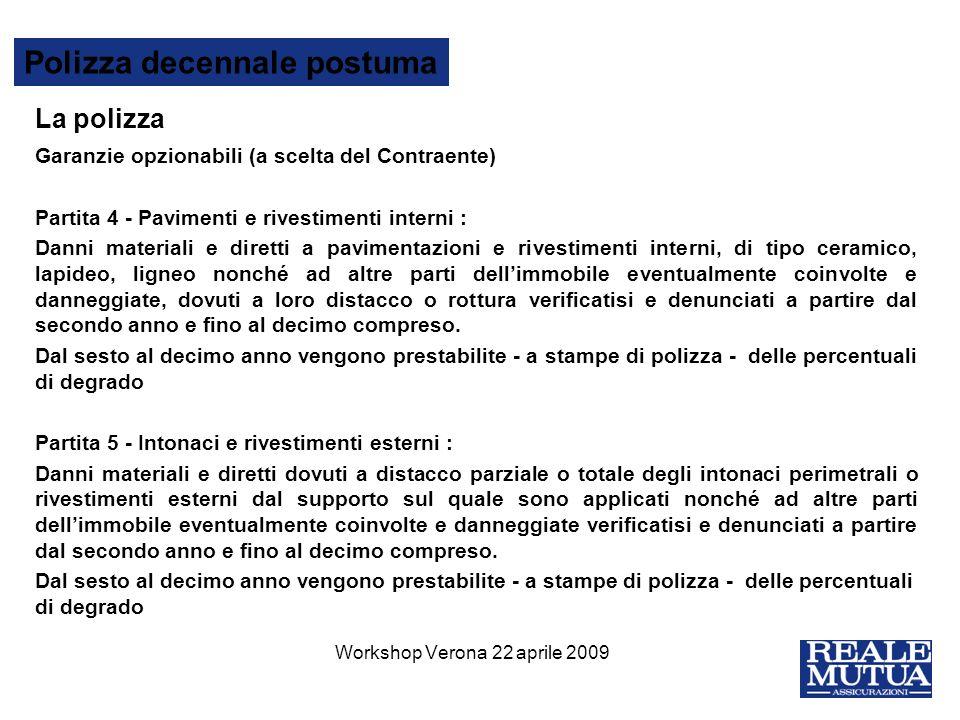 13 Polizza decennale postuma La polizza Garanzie opzionabili (a scelta del Contraente) Partita 4 - Pavimenti e rivestimenti interni : Danni materiali
