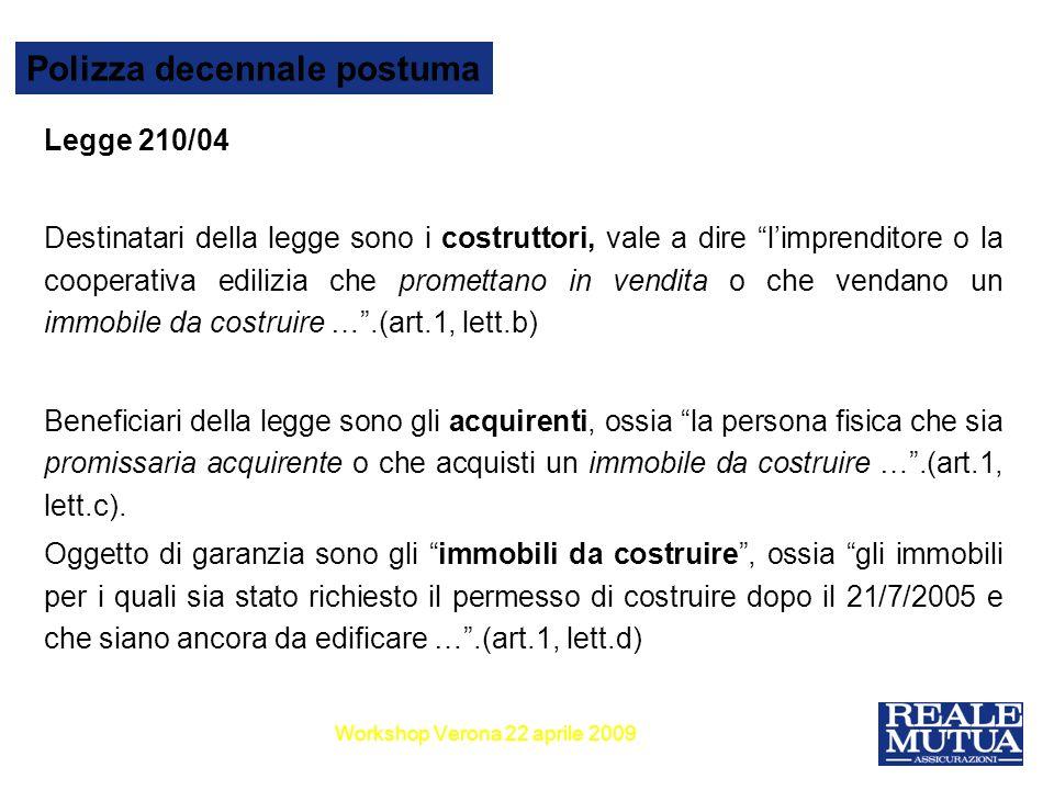 3 Polizza decennale postuma Legge 210/04 Destinatari della legge sono i costruttori, vale a dire limprenditore o la cooperativa edilizia che promettan