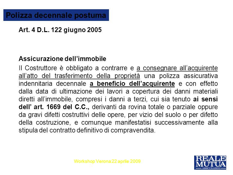 5 Polizza decennale postuma Art. 4 D.L. 122 giugno 2005 Assicurazione dellimmobile Il Costruttore è obbligato a contrarre e a consegnare allacquirente