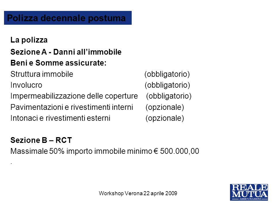 8 Polizza decennale postuma La polizza Sezione A - Danni allimmobile Beni e Somme assicurate: Struttura immobile (obbligatorio) Involucro (obbligatori