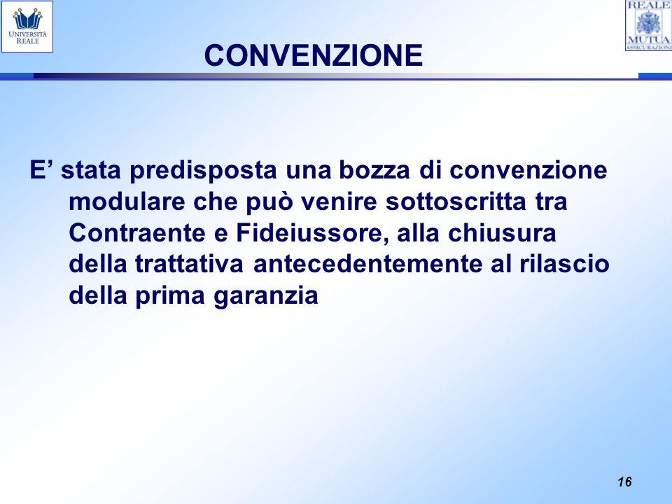 16 CONVENZIONE E stata predisposta una bozza di convenzione modulare che può venire sottoscritta tra Contraente e Fideiussore, alla chiusura della tra