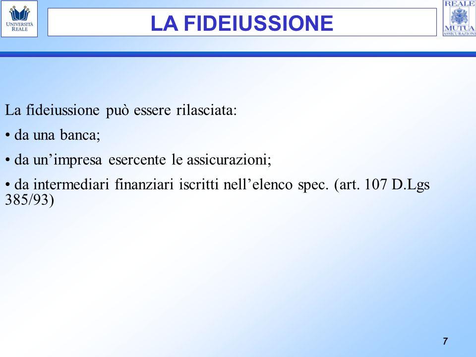 7 LA FIDEIUSSIONE La fideiussione può essere rilasciata: da una banca; da unimpresa esercente le assicurazioni; da intermediari finanziari iscritti ne