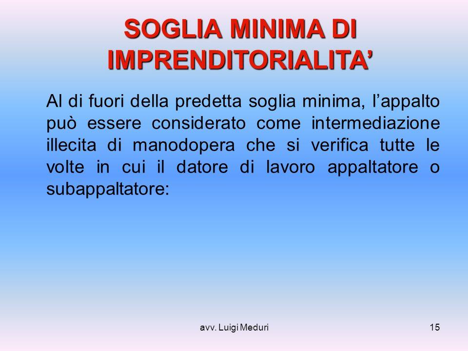 avv. Luigi Meduri15 Al di fuori della predetta soglia minima, lappalto può essere considerato come intermediazione illecita di manodopera che si verif