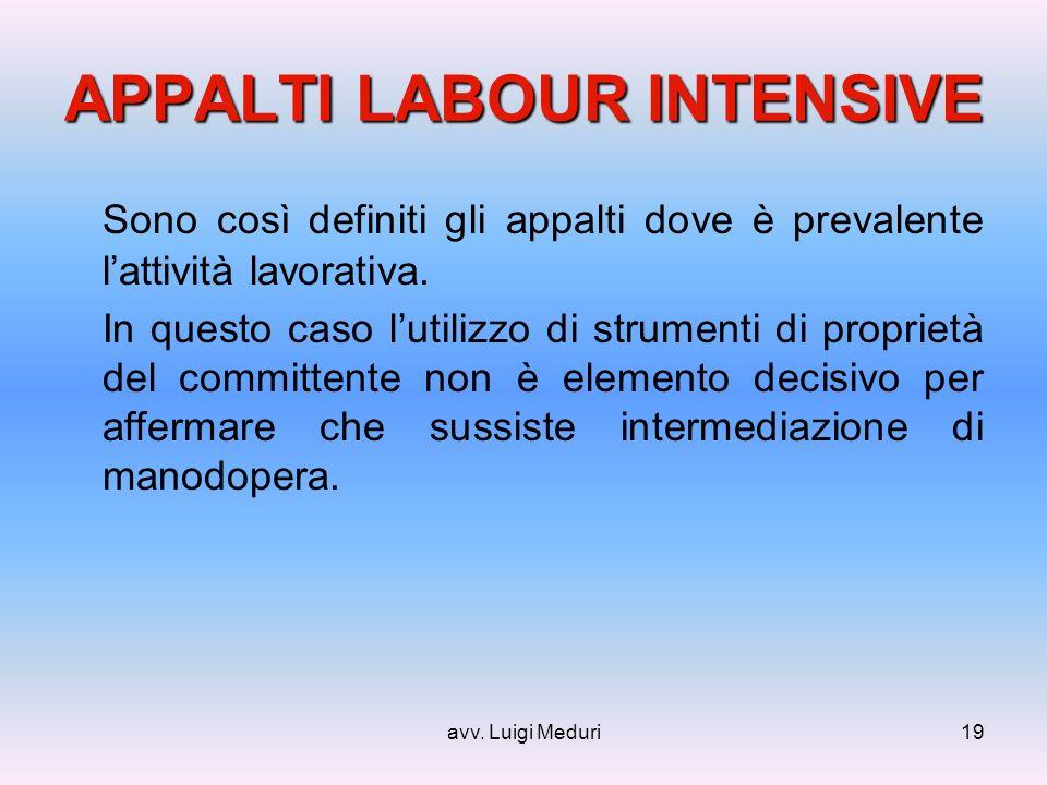 avv. Luigi Meduri19 APPALTI LABOUR INTENSIVE Sono così definiti gli appalti dove è prevalente lattività lavorativa. In questo caso lutilizzo di strume