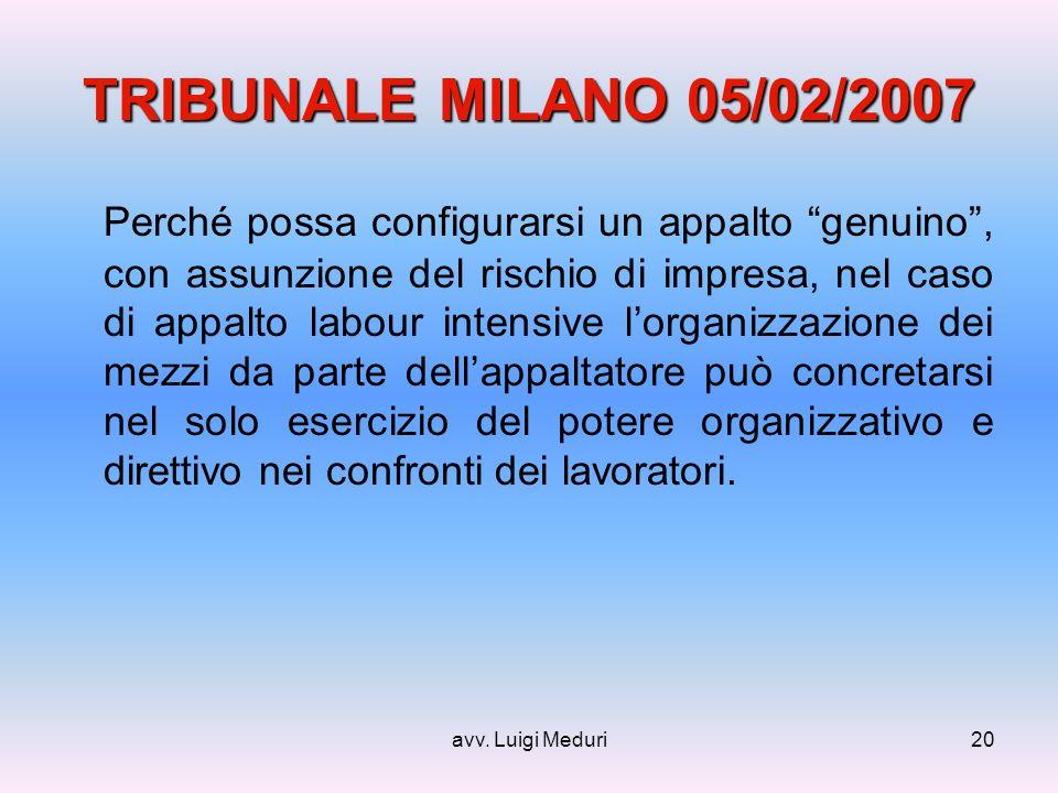 avv. Luigi Meduri20 TRIBUNALE MILANO 05/02/2007 Perché possa configurarsi un appalto genuino, con assunzione del rischio di impresa, nel caso di appal