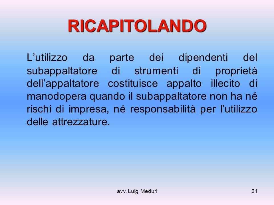 avv. Luigi Meduri21 RICAPITOLANDO Lutilizzo da parte dei dipendenti del subappaltatore di strumenti di proprietà dellappaltatore costituisce appalto i