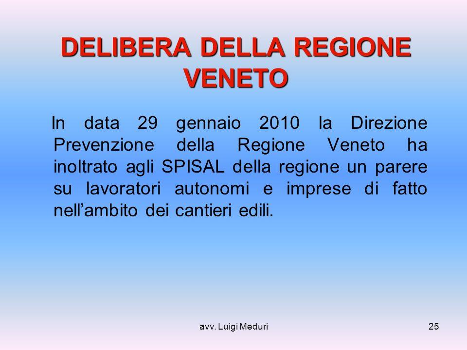 avv. Luigi Meduri25 DELIBERA DELLA REGIONE VENETO In data 29 gennaio 2010 la Direzione Prevenzione della Regione Veneto ha inoltrato agli SPISAL della