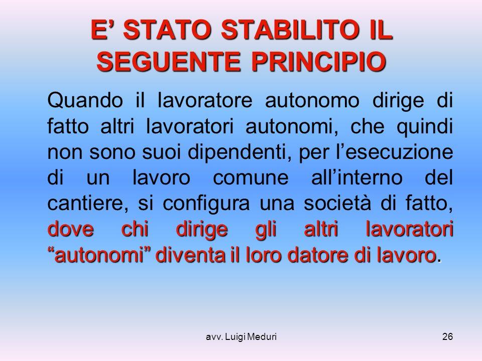 avv. Luigi Meduri26 E STATO STABILITO IL SEGUENTE PRINCIPIO dove chi dirige gli altri lavoratori autonomi diventa il loro datore di lavoro. Quando il