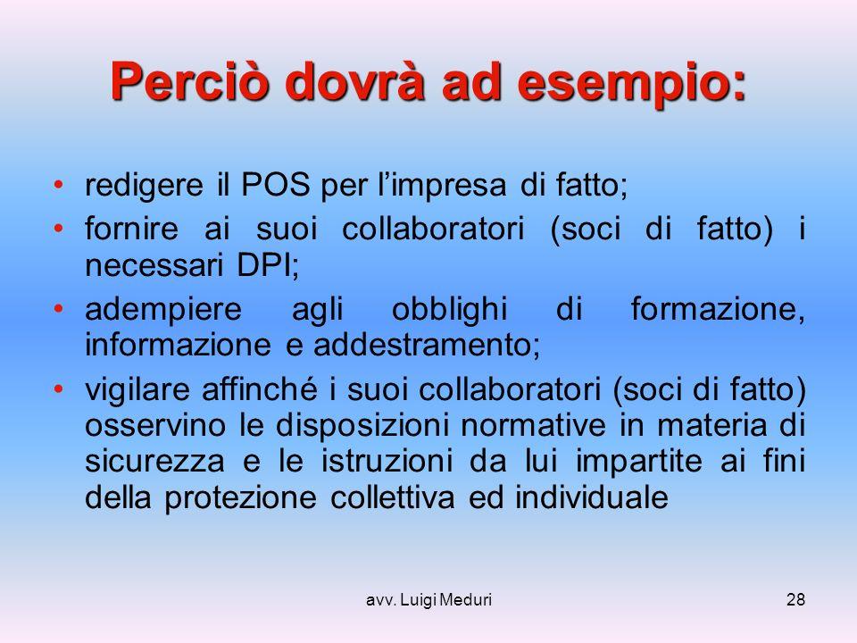 avv. Luigi Meduri28 Perciò dovrà ad esempio: redigere il POS per limpresa di fatto; fornire ai suoi collaboratori (soci di fatto) i necessari DPI; ade