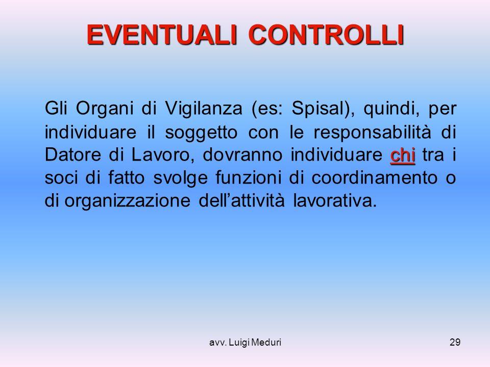 avv. Luigi Meduri29 EVENTUALI CONTROLLI chi Gli Organi di Vigilanza (es: Spisal), quindi, per individuare il soggetto con le responsabilità di Datore