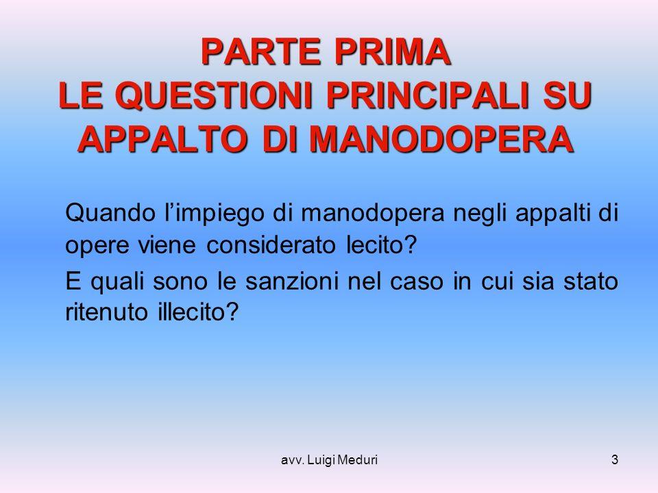 avv. Luigi Meduri3 PARTE PRIMA LE QUESTIONI PRINCIPALI SU APPALTO DI MANODOPERA Quando limpiego di manodopera negli appalti di opere viene considerato