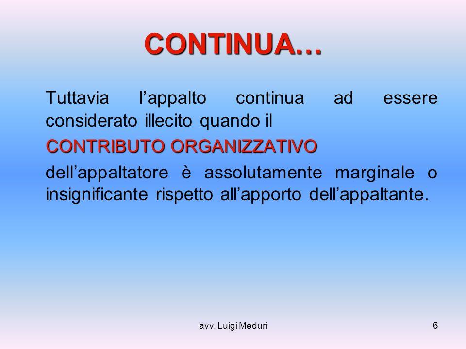 avv. Luigi Meduri6 CONTINUA… Tuttavia lappalto continua ad essere considerato illecito quando il CONTRIBUTO ORGANIZZATIVO dellappaltatore è assolutame