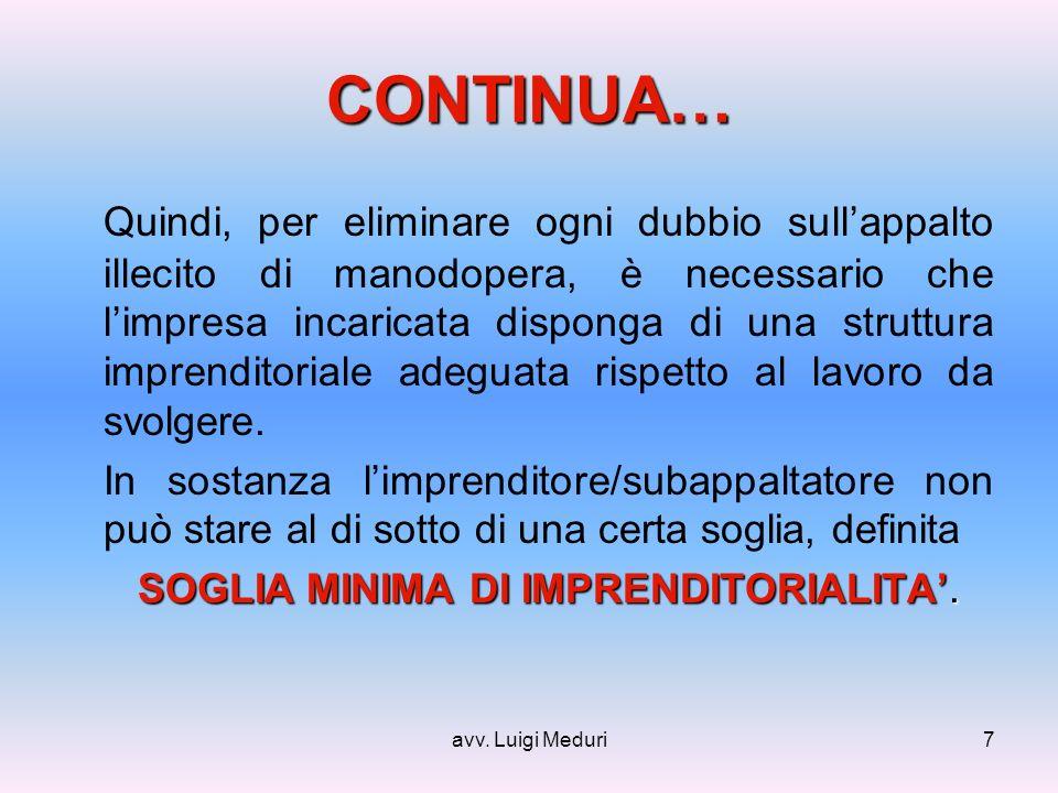 avv. Luigi Meduri7 CONTINUA… Quindi, per eliminare ogni dubbio sullappalto illecito di manodopera, è necessario che limpresa incaricata disponga di un