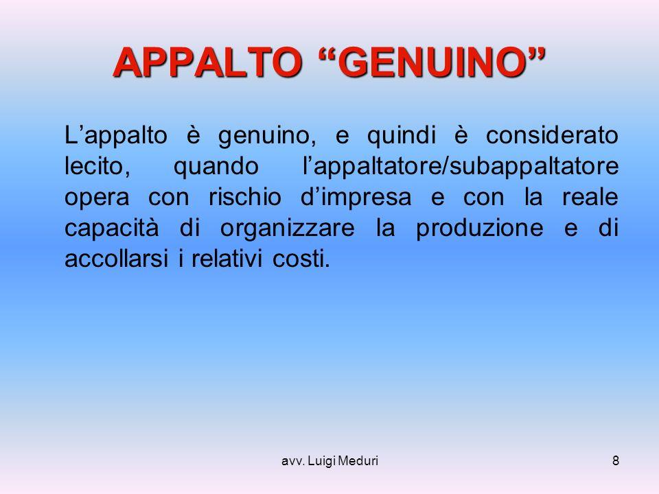 avv. Luigi Meduri8 APPALTO GENUINO Lappalto è genuino, e quindi è considerato lecito, quando lappaltatore/subappaltatore opera con rischio dimpresa e