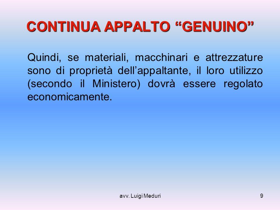 avv. Luigi Meduri9 CONTINUA APPALTO GENUINO Quindi, se materiali, macchinari e attrezzature sono di proprietà dellappaltante, il loro utilizzo (second
