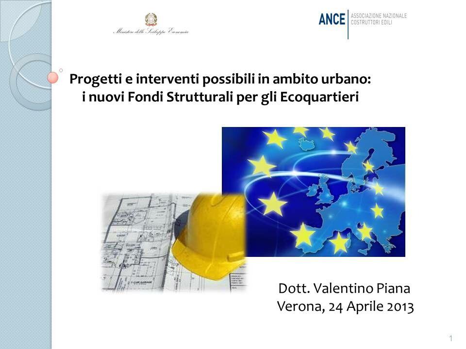 1 Progetti e interventi possibili in ambito urbano: i nuovi Fondi Strutturali per gli Ecoquartieri Dott. Valentino Piana Verona, 24 Aprile 2013