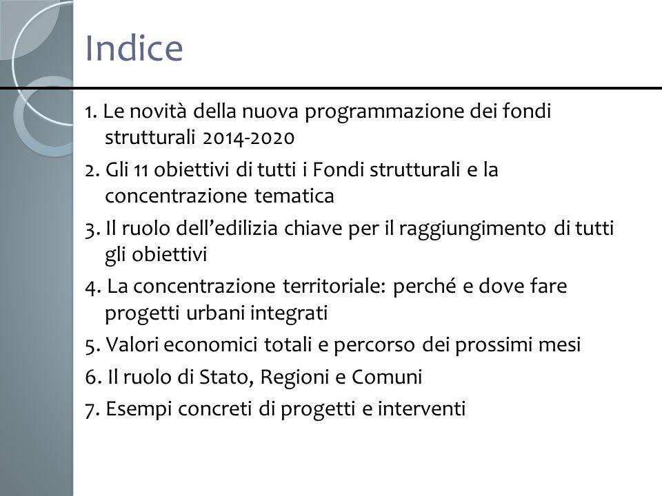 Indice 1. Le novità della nuova programmazione dei fondi strutturali 2014-2020 2. Gli 11 obiettivi di tutti i Fondi strutturali e la concentrazione te