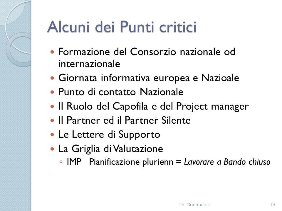 Alcuni dei Punti critici Formazione del Consorzio nazionale od internazionale Giornata informativa europea e Nazioale Punto di contatto Nazionale Il R