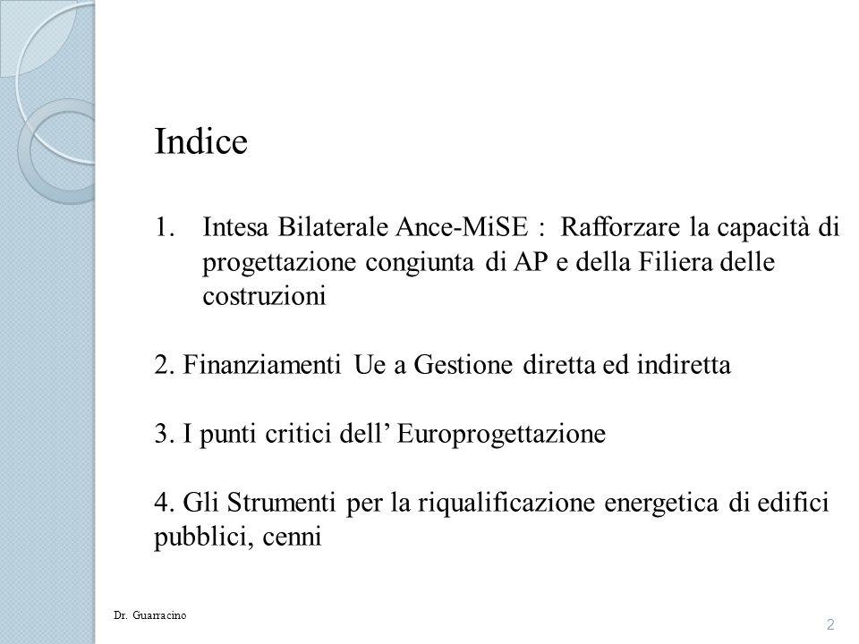 2 Indice 1.Intesa Bilaterale Ance-MiSE : Rafforzare la capacità di progettazione congiunta di AP e della Filiera delle costruzioni 2. Finanziamenti Ue