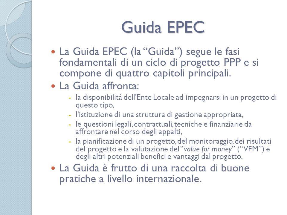 Guida EPEC La Guida EPEC (la Guida) segue le fasi fondamentali di un ciclo di progetto PPP e si compone di quattro capitoli principali.