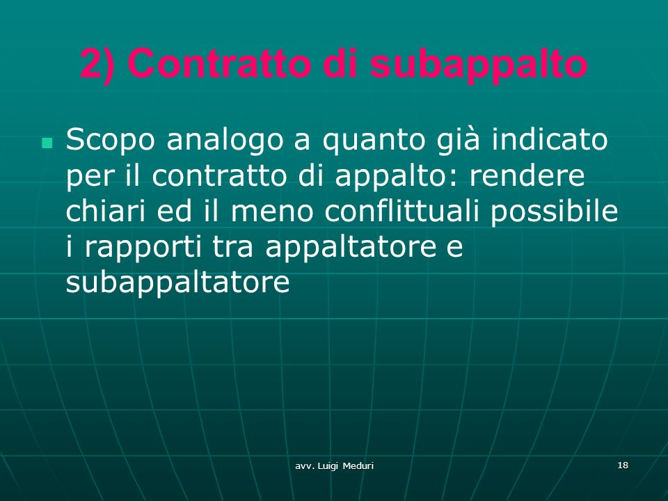 2) Contratto di subappalto Scopo analogo a quanto già indicato per il contratto di appalto: rendere chiari ed il meno conflittuali possibile i rapport