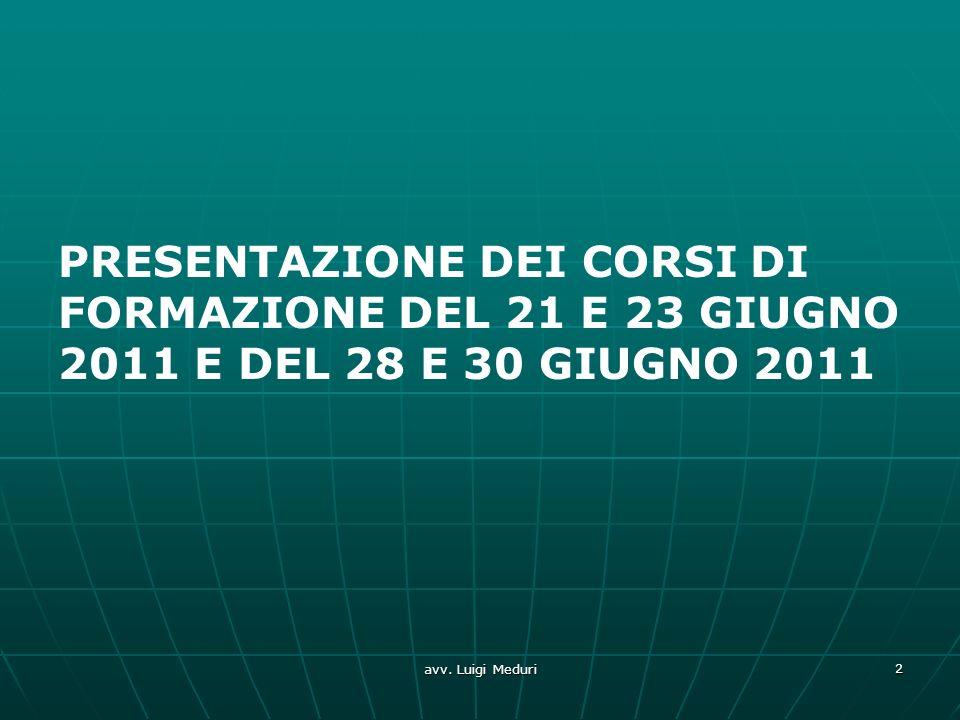 PRESENTAZIONE DEI CORSI DI FORMAZIONE DEL 21 E 23 GIUGNO 2011 E DEL 28 E 30 GIUGNO 2011 avv. Luigi Meduri 2
