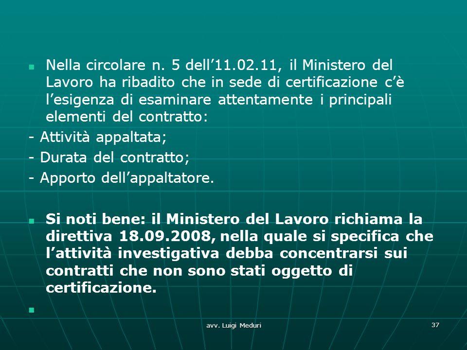 Nella circolare n. 5 dell11.02.11, il Ministero del Lavoro ha ribadito che in sede di certificazione cè lesigenza di esaminare attentamente i principa