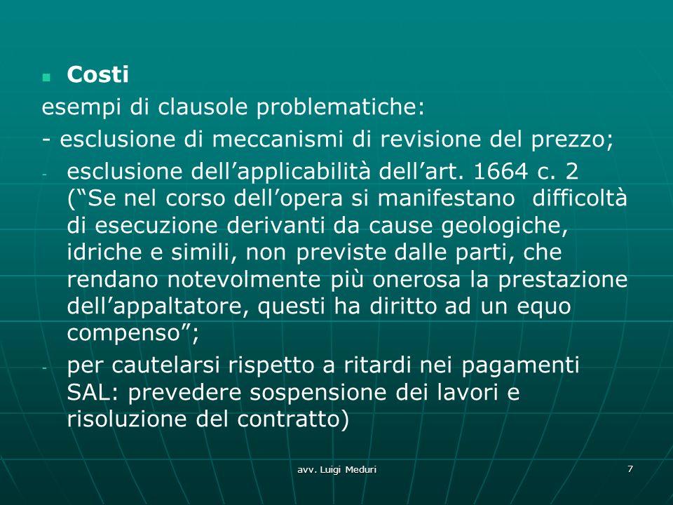 Costi esempi di clausole problematiche: - esclusione di meccanismi di revisione del prezzo; - - esclusione dellapplicabilità dellart. 1664 c. 2 (Se ne
