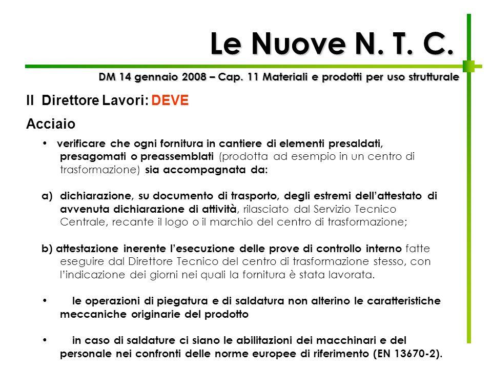 Le Nuove N. T. C. verificare che ogni fornitura in cantiere di elementi presaldati, presagomati o preassemblati (prodotta ad esempio in un centro di t