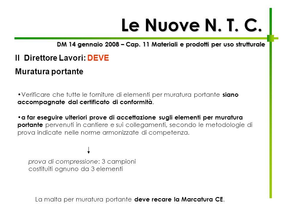 Le Nuove N. T. C. Verificare che tutte le forniture di elementi per muratura portante siano accompagnate dal certificato di conformità. a far eseguire