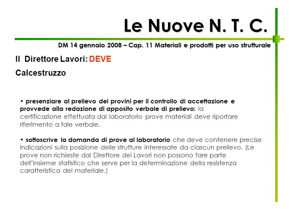 Le Nuove N. T. C. DM 14 gennaio 2008 – Cap. 11 Materiali e prodotti per uso strutturale Calcestruzzo presenziare al prelievo dei provini per il contro