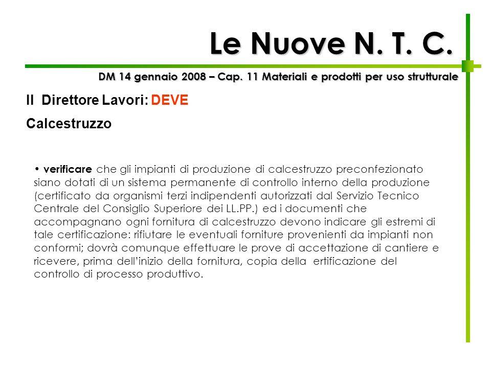 Le Nuove N. T. C. DM 14 gennaio 2008 – Cap. 11 Materiali e prodotti per uso strutturale verificare che gli impianti di produzione di calcestruzzo prec