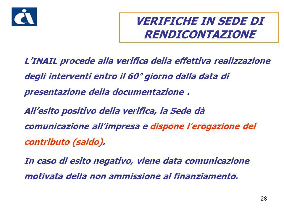 28 VERIFICHE IN SEDE DI RENDICONTAZIONE LINAIL procede alla verifica della effettiva realizzazione degli interventi entro il 60° giorno dalla data di presentazione della documentazione.