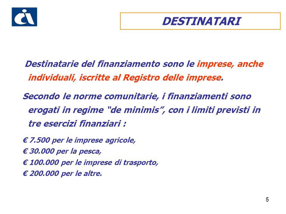 5 Destinatarie del finanziamento sono le imprese, anche individuali, iscritte al Registro delle imprese.