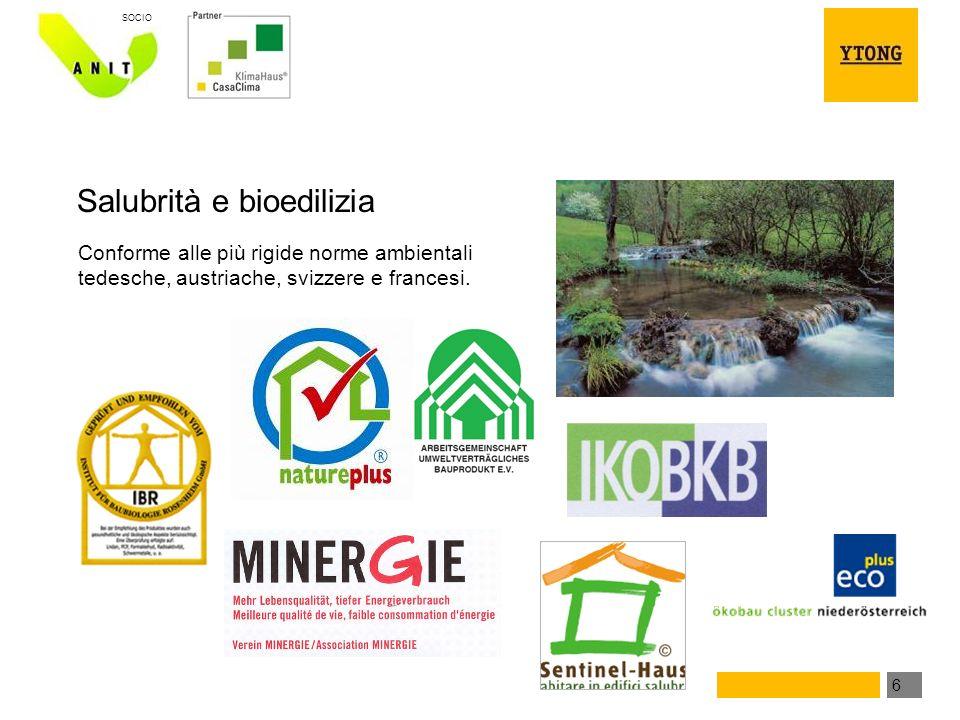 6 SOCIO Salubrità e bioedilizia Conforme alle più rigide norme ambientali tedesche, austriache, svizzere e francesi.