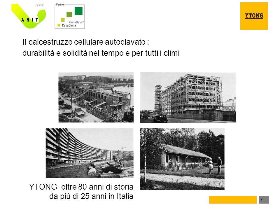 7 SOCIO Il calcestruzzo cellulare autoclavato : durabilità e solidità nel tempo e per tutti i climi YTONG oltre 80 anni di storia da più di 25 anni in Italia