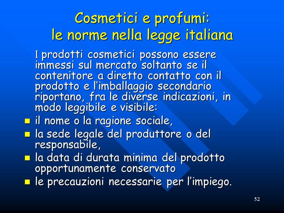 52 Cosmetici e profumi: le norme nella legge italiana I prodotti cosmetici possono essere immessi sul mercato soltanto se il contenitore a diretto con