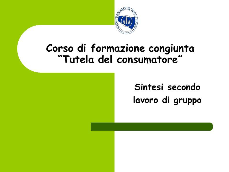 Corso di formazione congiunta Tutela del consumatore Sintesi secondo lavoro di gruppo