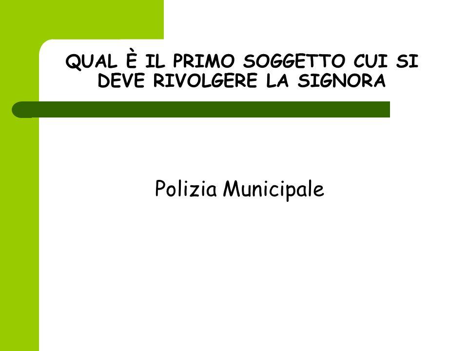 QUAL È IL PRIMO SOGGETTO CUI SI DEVE RIVOLGERE LA SIGNORA Polizia Municipale