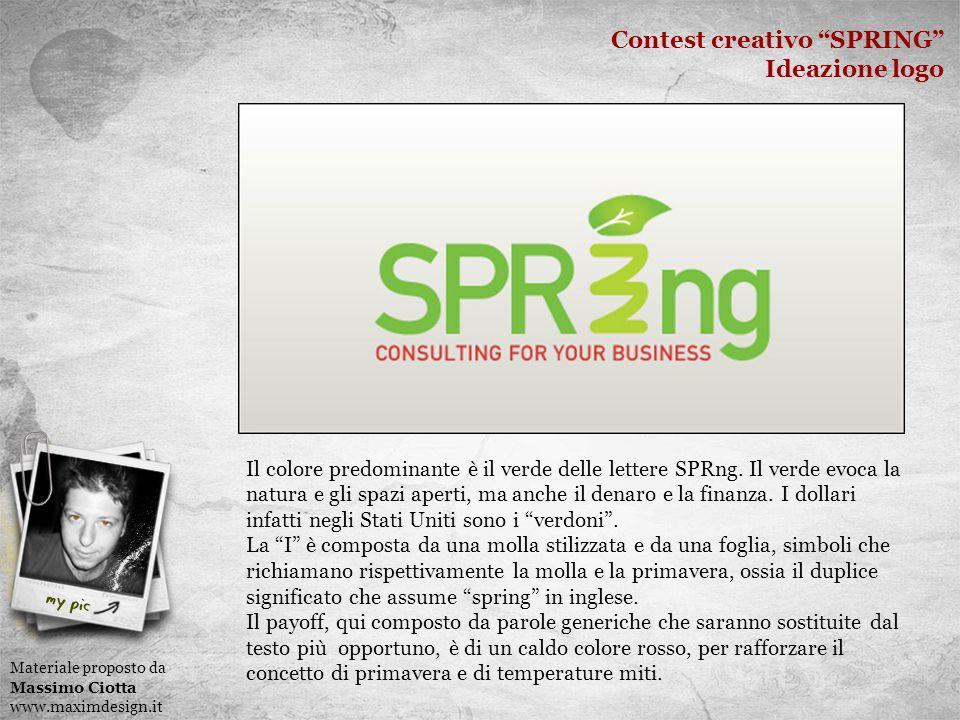 Contest creativo SPRING Ideazione logo Materiale proposto da Massimo Ciotta www.maximdesign.it Il colore predominante è il verde delle lettere SPRng.