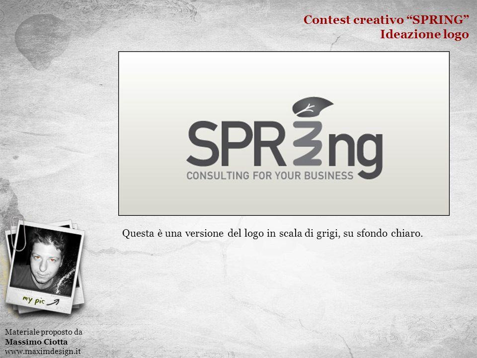 Contest creativo SPRING Ideazione logo Materiale proposto da Massimo Ciotta www.maximdesign.it Questa è una versione del logo in scala di grigi, su sfondo chiaro.