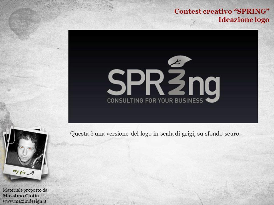 Contest creativo SPRING Ideazione logo Materiale proposto da Massimo Ciotta www.maximdesign.it Questa è una versione del logo in scala di grigi, su sfondo scuro.