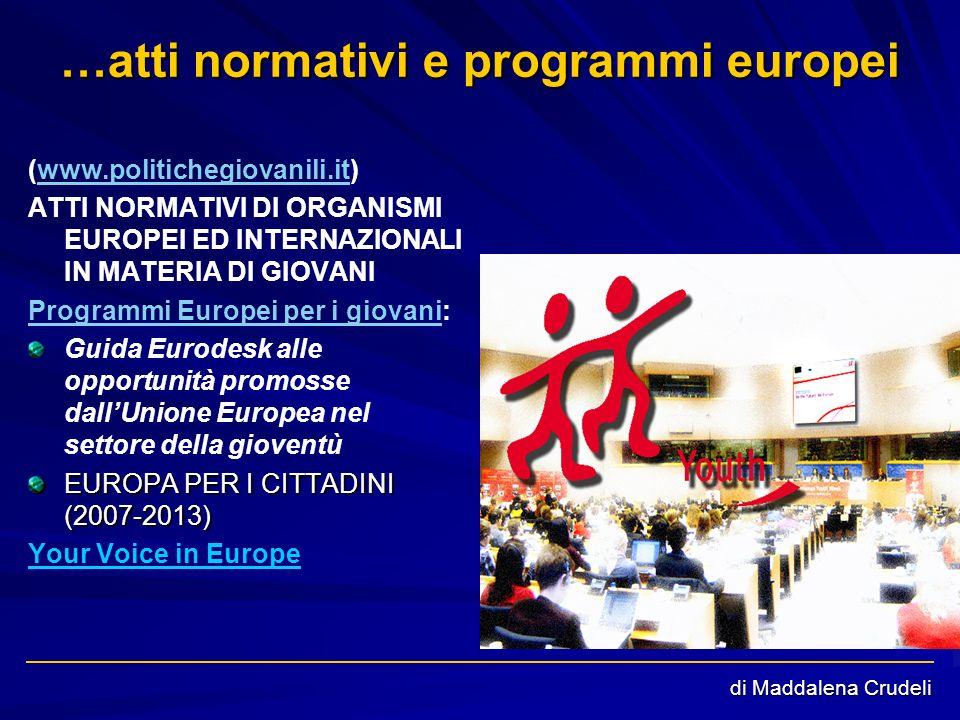 di Maddalena Crudeli …atti normativi e programmi europei (www.politichegiovanili.it)www.politichegiovanili.it ATTI NORMATIVI DI ORGANISMI EUROPEI ED I