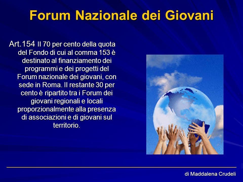 di Maddalena Crudeli Forum Nazionale dei Giovani Art.154 Il 70 per cento della quota del Fondo di cui al comma 153 è destinato al finanziamento dei pr